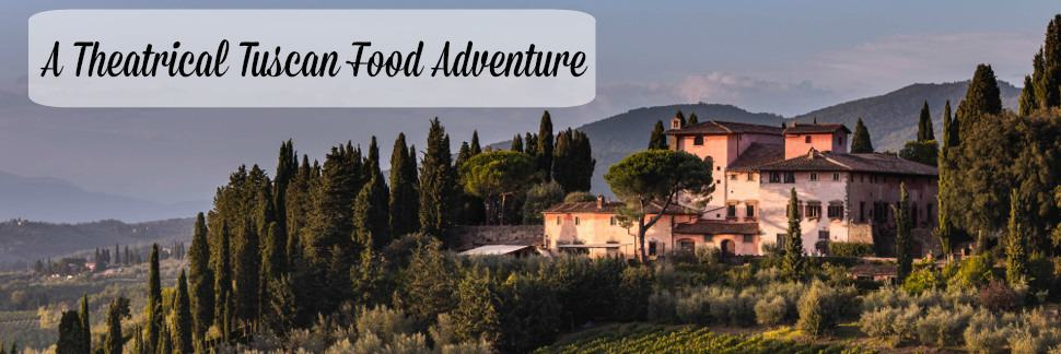 A Theatrical Tuscan Food Adventure