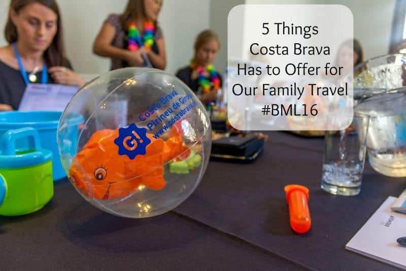 5 Things Costa Brava Has to Offer for Our Family Travel #BML16